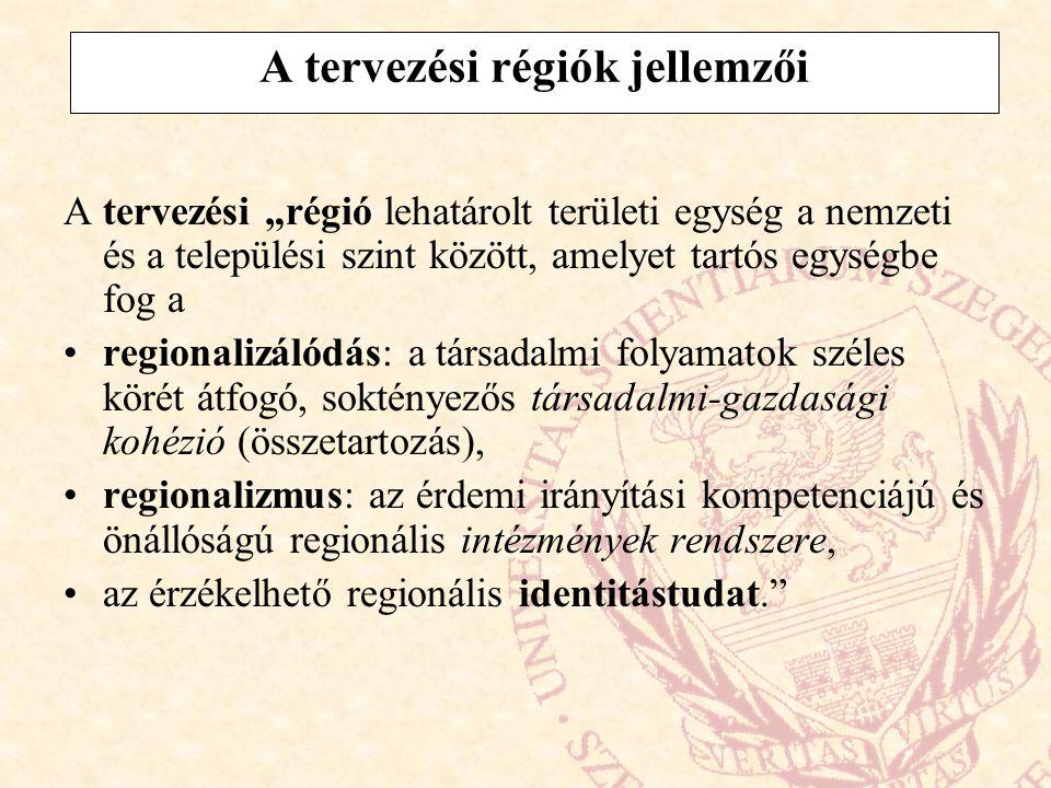 """A tervezési régiók jellemzői A tervezési """"régió lehatárolt területi egység a nemzeti és a települési szint között, amelyet tartós egységbe fog a regio"""
