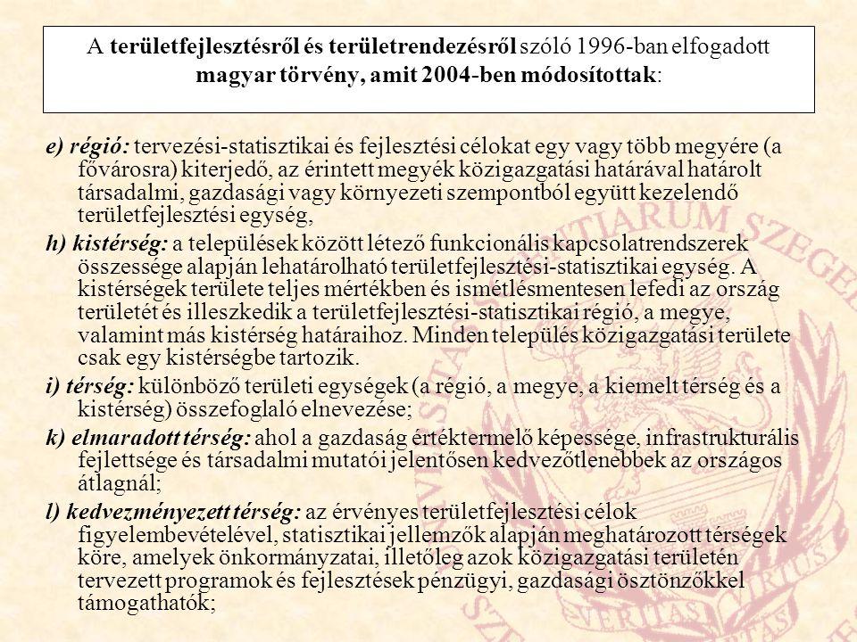 A területfejlesztésről és területrendezésről szóló 1996-ban elfogadott magyar törvény, amit 2004-ben módosítottak: e) régió: tervezési-statisztikai és