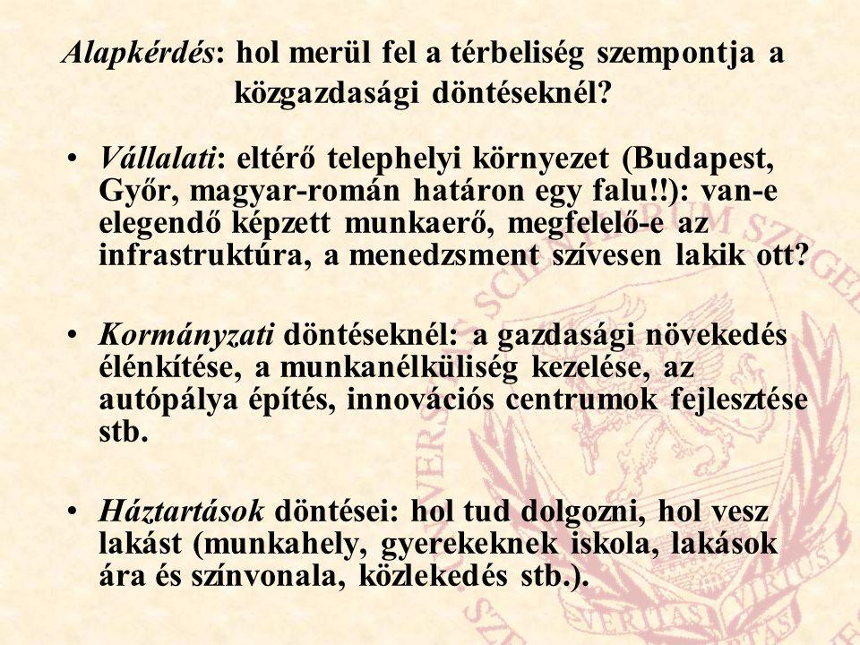 Alapkérdés: hol merül fel a térbeliség szempontja a közgazdasági döntéseknél? Vállalati: eltérő telephelyi környezet (Budapest, Győr, magyar-román hat