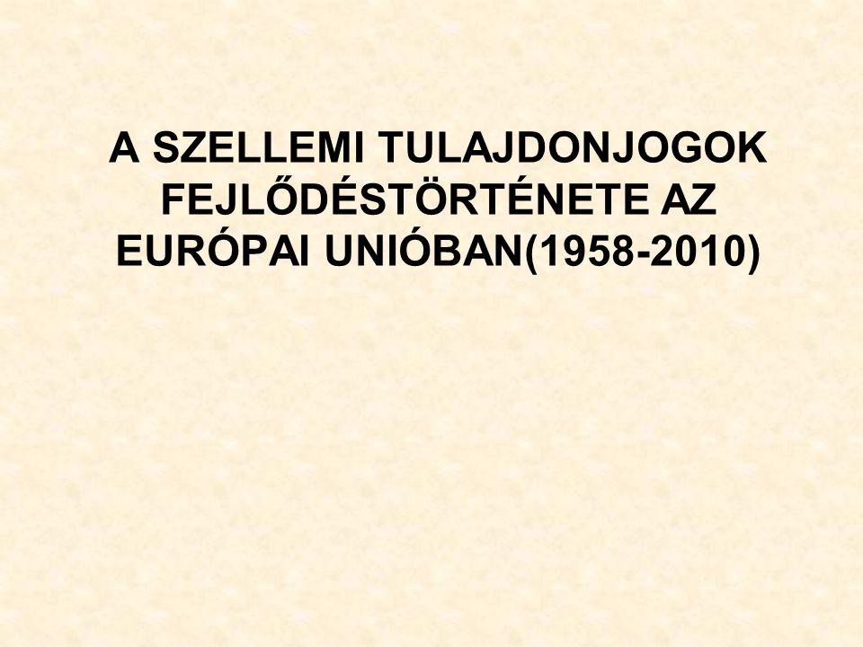 A SZELLEMI TULAJDONJOGOK FEJLŐDÉSTÖRTÉNETE AZ EURÓPAI UNIÓBAN(1958-2010)