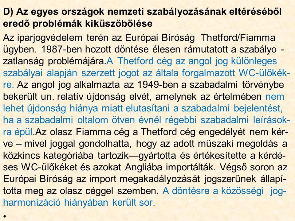 D) Az egyes országok nemzeti szabályozásának eltéréséből eredő problémák kiküszöbölése Az iparjogvédelem terén az Európai Bíróság Thetford/Fiamma ügyben.