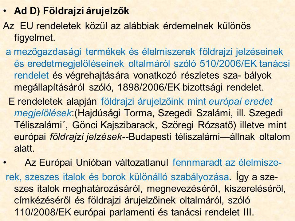 Ad D) Földrajzi árujelzők Az EU rendeletek közül az alábbiak érdemelnek különös figyelmet.