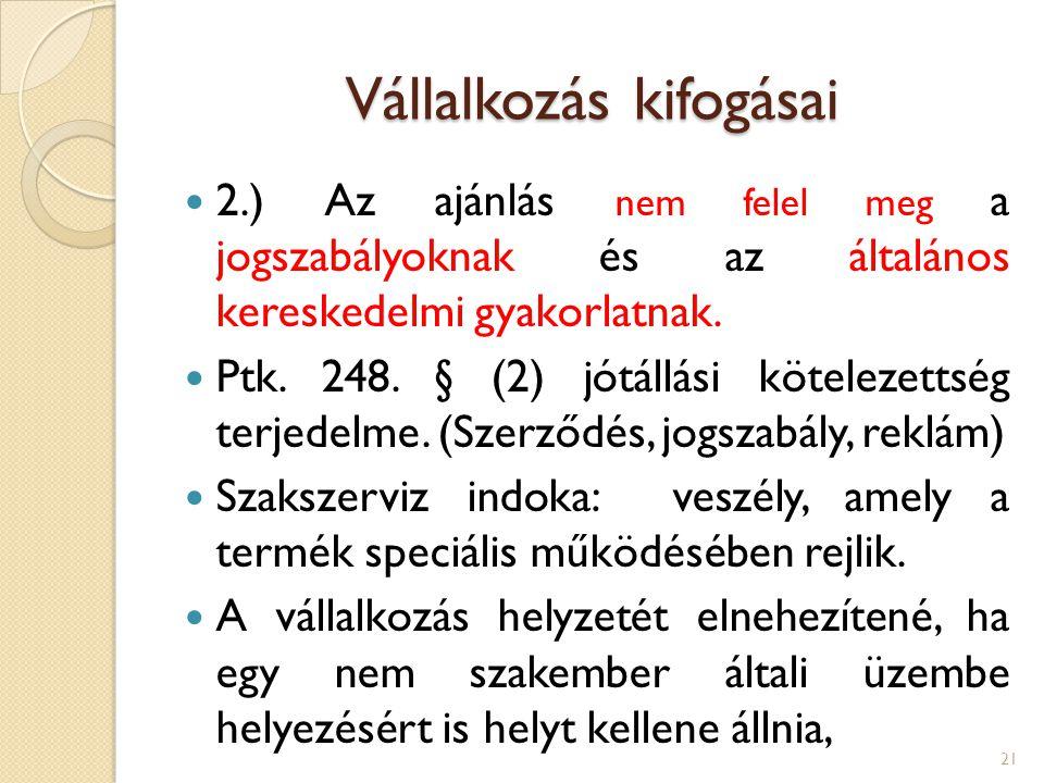 Vállalkozás kifogásai 2.) Az ajánlás nem felel meg a jogszabályoknak és az általános kereskedelmi gyakorlatnak. Ptk. 248. § (2) jótállási kötelezettsé
