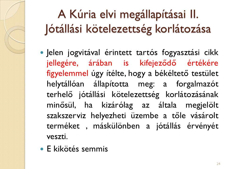 A Kúria elvi megállapításai II. Jótállási kötelezettség korlátozása Jelen jogvitával érintett tartós fogyasztási cikk jellegére, árában is kifejeződő