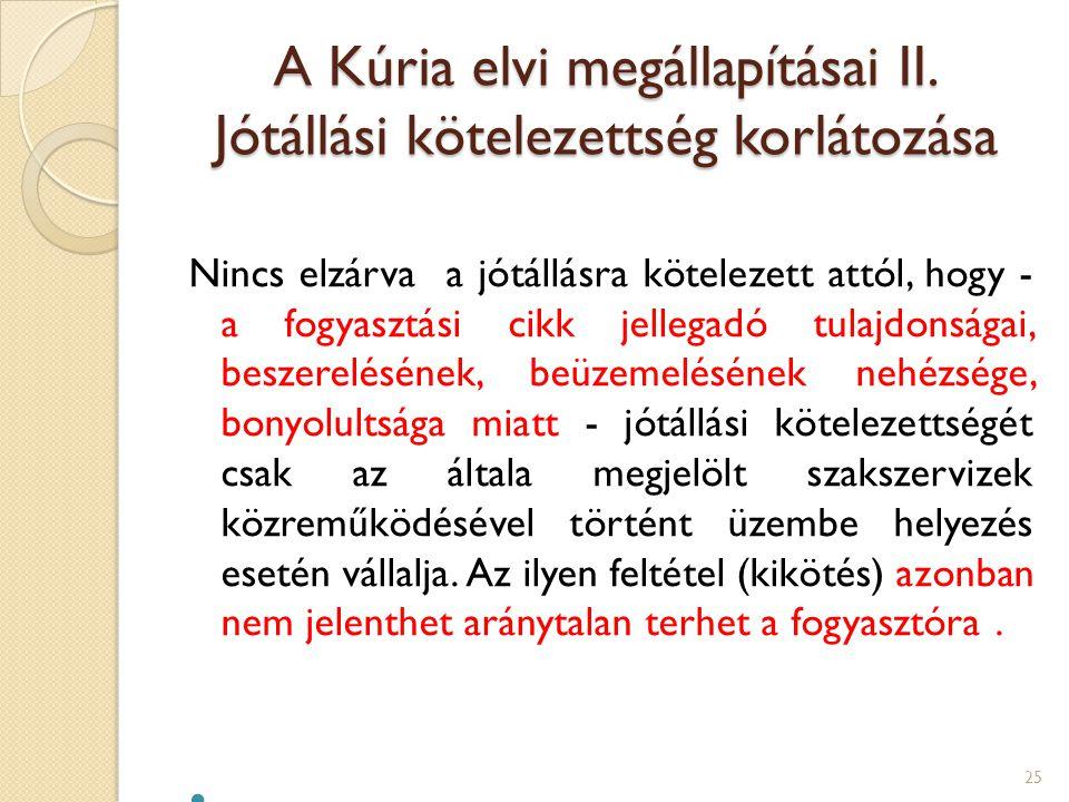 A Kúria elvi megállapításai II. Jótállási kötelezettség korlátozása Nincs elzárva a jótállásra kötelezett attól, hogy - a fogyasztási cikk jellegadó t