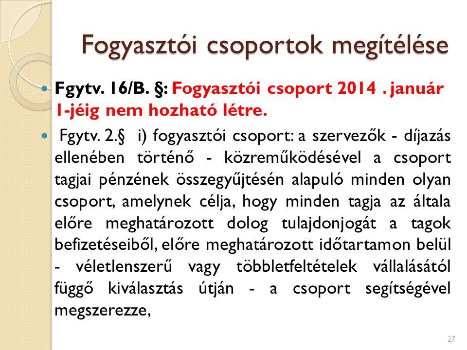 Fogyasztói csoportok megítélése Fgytv. 16/B. §: Fogyasztói csoport 2014. január 1-jéig nem hozható létre. Fgytv. 2.§ i) fogyasztói csoport: a szervező