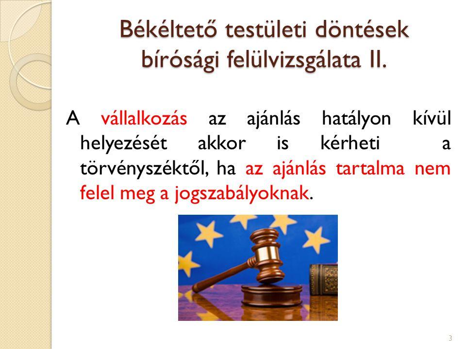 A vállalkozás az ajánlás hatályon kívül helyezését akkor is kérheti a törvényszéktől, ha az ajánlás tartalma nem felel meg a jogszabályoknak. Békéltet