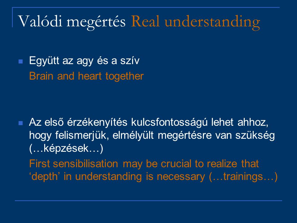 Valódi megértés Real understanding Együtt az agy és a szív Brain and heart together Az első érzékenyítés kulcsfontosságú lehet ahhoz, hogy felismerjük