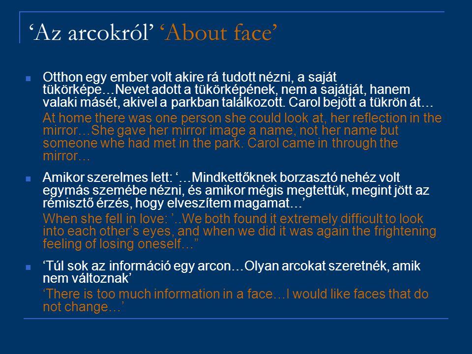 'Az arcokról' 'About face' Otthon egy ember volt akire rá tudott nézni, a saját tükörképe…Nevet adott a tükörképének, nem a sajátját, hanem valaki más
