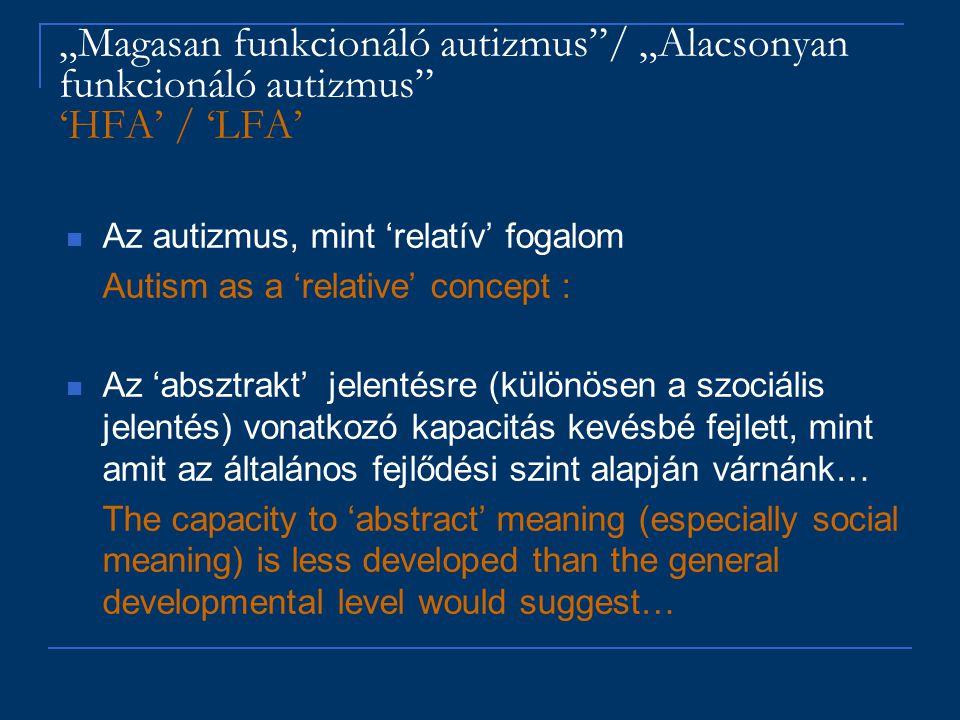 """""""Magasan funkcionáló autizmus""""/ """"Alacsonyan funkcionáló autizmus"""" 'HFA' / 'LFA' Az autizmus, mint 'relatív' fogalom Autism as a 'relative' concept : A"""