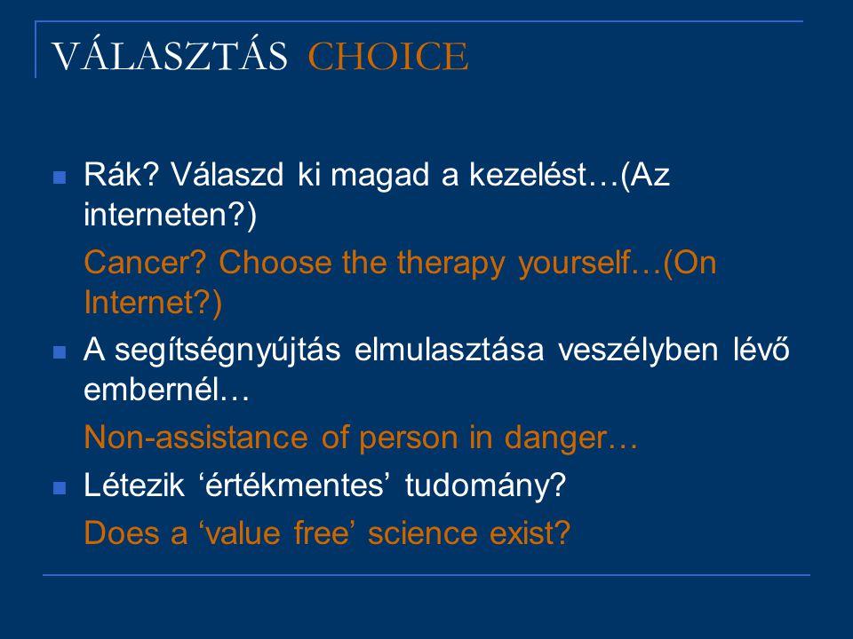 VÁLASZTÁS CHOICE Rák? Válaszd ki magad a kezelést…(Az interneten?) Cancer? Choose the therapy yourself…(On Internet?) A segítségnyújtás elmulasztása v