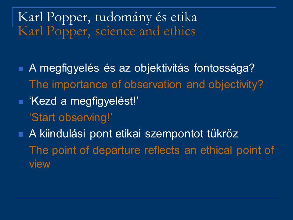 Karl Popper, tudomány és etika Karl Popper, science and ethics A megfigyelés és az objektivitás fontossága? The importance of observation and objectiv