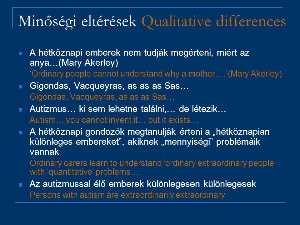 Minőségi eltérések Qualitative differences A hétköznapi emberek nem tudják megérteni, miért az anya…(Mary Akerley) 'Ordinary people cannot understand