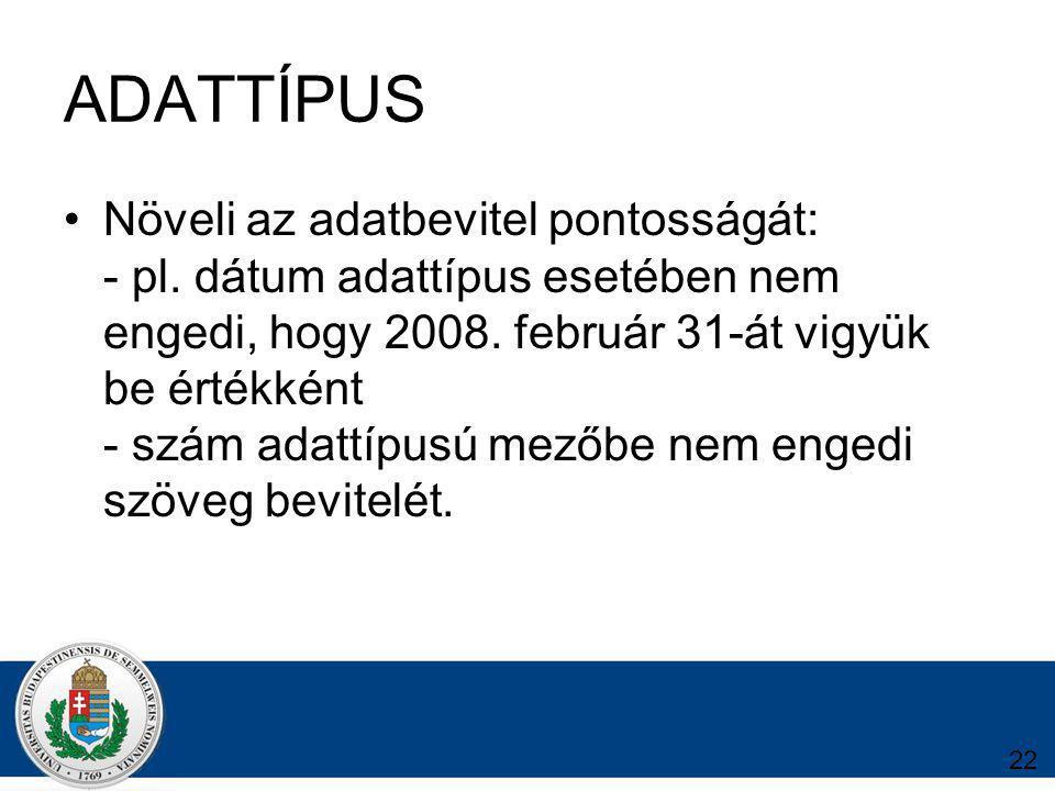 22 ADATTÍPUS Növeli az adatbevitel pontosságát: - pl.