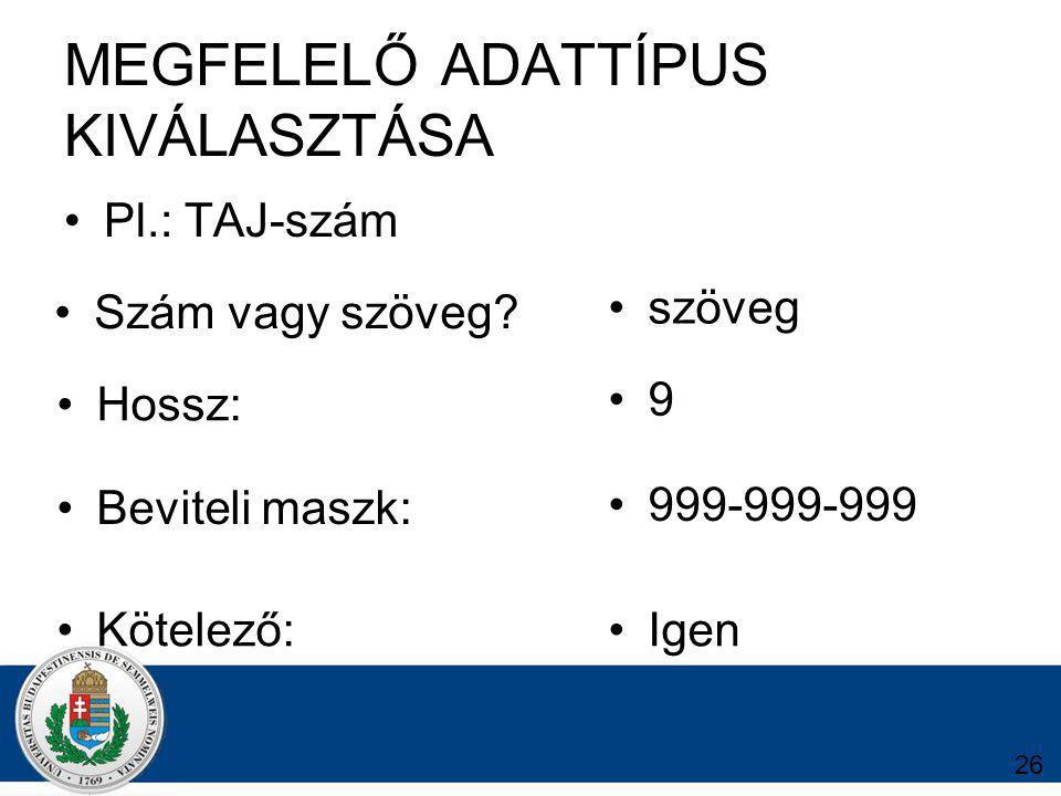 26 MEGFELELŐ ADATTÍPUS KIVÁLASZTÁSA Pl.: TAJ-szám Szám vagy szöveg.