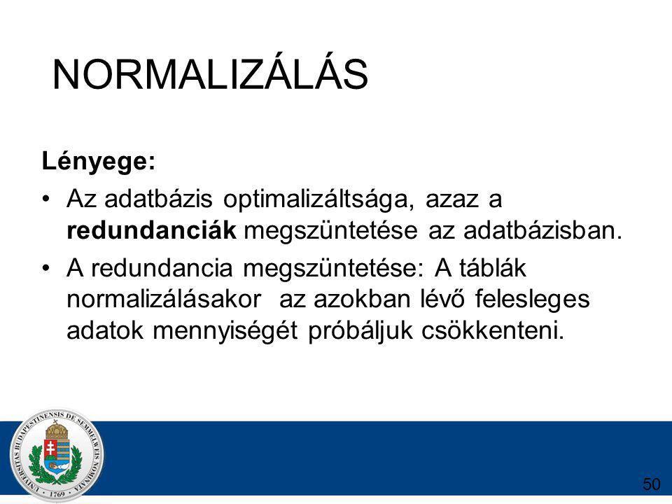 Lényege: Az adatbázis optimalizáltsága, azaz a redundanciák megszüntetése az adatbázisban.