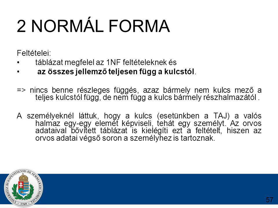 2 NORMÁL FORMA Feltételei: táblázat megfelel az 1NF feltételeknek és az összes jellemző teljesen függ a kulcstól.