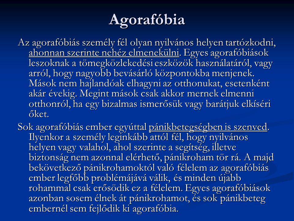 Agorafóbia Az agorafóbiás személy fél olyan nyilvános helyen tartózkodni, ahonnan szerinte nehéz elmenekülni. Egyes agorafóbiások leszoknak a tömegköz