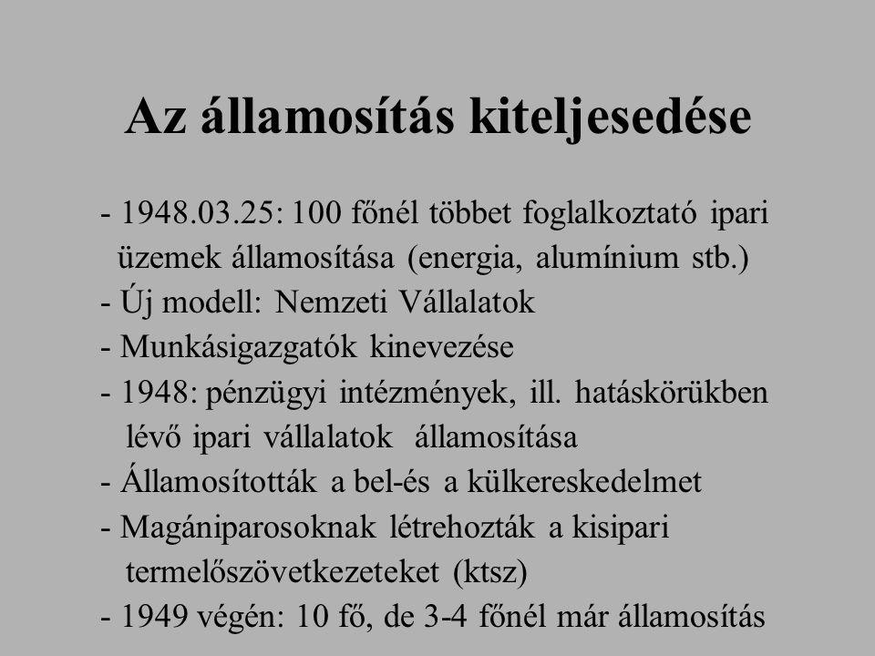 Az államosítás kiteljesedése - 1948.03.25: 100 főnél többet foglalkoztató ipari üzemek államosítása (energia, alumínium stb.) - Új modell: Nemzeti Vál