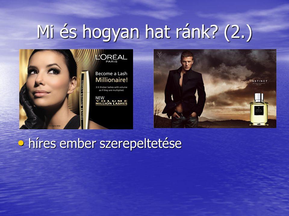 Mi és hogyan hat ránk? (2.) híres ember szerepeltetése híres ember szerepeltetése