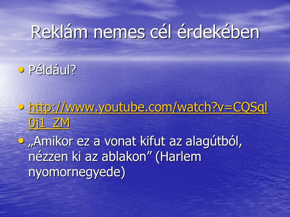 Reklám nemes cél érdekében Például? Például? http://www.youtube.com/watch?v=CQSql 0j1_ZM http://www.youtube.com/watch?v=CQSql 0j1_ZM http://www.youtub