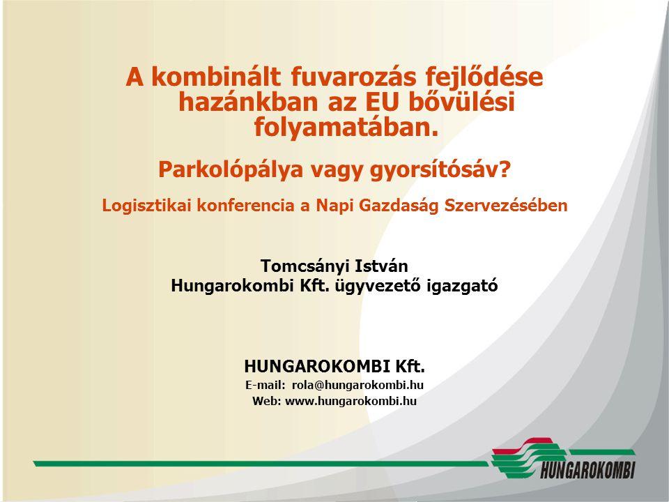AZ EU BŐVÍTÉSÉNEK VÁRHATÓ HATÁSAI A HAZAI TRANZITFORGALOMRA 2004 május Magyarország Belépése az EU-ba 2007.