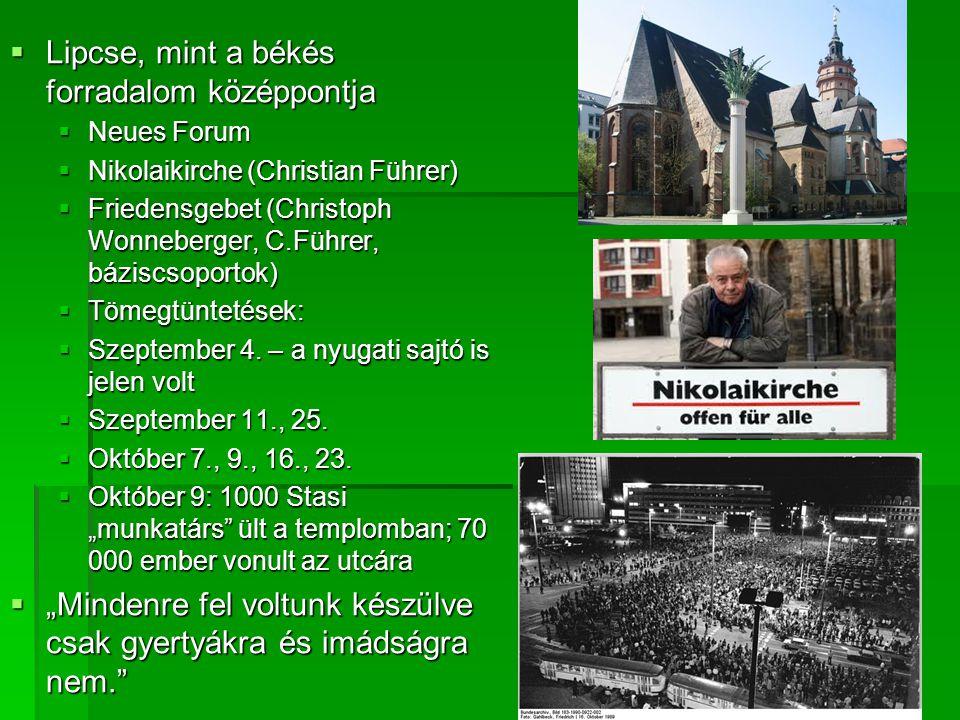  Lipcse, mint a békés forradalom középpontja  Neues Forum  Nikolaikirche (Christian Führer)  Friedensgebet (Christoph Wonneberger, C.Führer, bázis