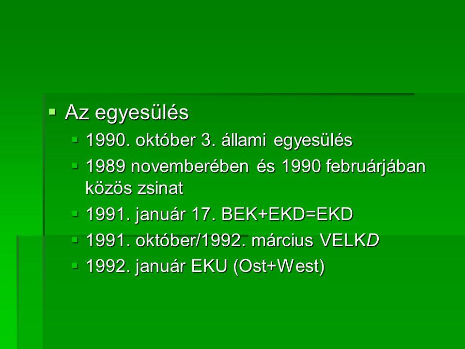  Az egyesülés  1990. október 3. állami egyesülés  1989 novemberében és 1990 februárjában közös zsinat  1991. január 17. BEK+EKD=EKD  1991. októbe