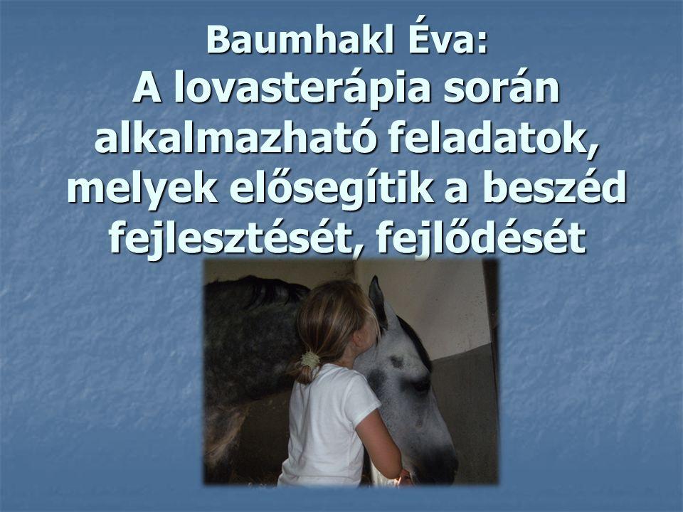 Baumhakl Éva: A lovasterápia során alkalmazható feladatok, melyek elősegítik a beszéd fejlesztését, fejlődését