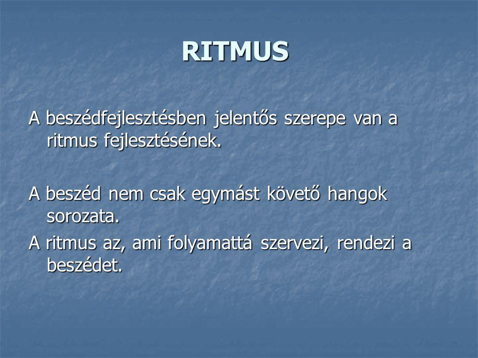 RITMUS A beszédfejlesztésben jelentős szerepe van a ritmus fejlesztésének. A beszéd nem csak egymást követő hangok sorozata. A ritmus az, ami folyamat