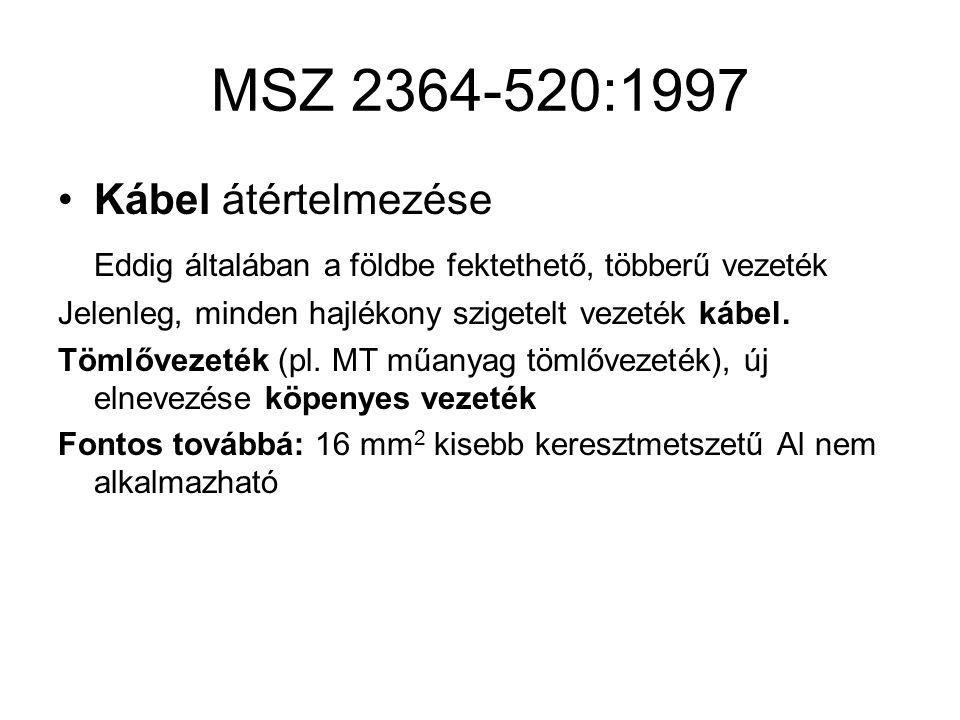 MSZ 2364-520:1997 Kábel átértelmezése Eddig általában a földbe fektethető, többerű vezeték Jelenleg, minden hajlékony szigetelt vezeték kábel.