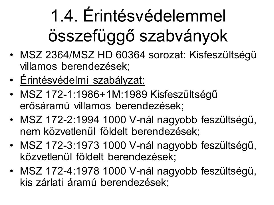1.4. Érintésvédelemmel összefüggő szabványok MSZ 2364/MSZ HD 60364 sorozat: Kisfeszültségű villamos berendezések; Érintésvédelmi szabályzat: MSZ 172-1