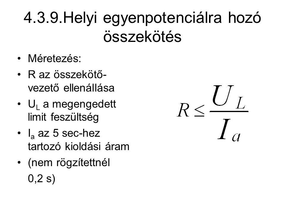 4.3.9.Helyi egyenpotenciálra hozó összekötés Méretezés: R az összekötő- vezető ellenállása U L a megengedett limit feszültség I a az 5 sec-hez tartozó kioldási áram (nem rögzítettnél 0,2 s)