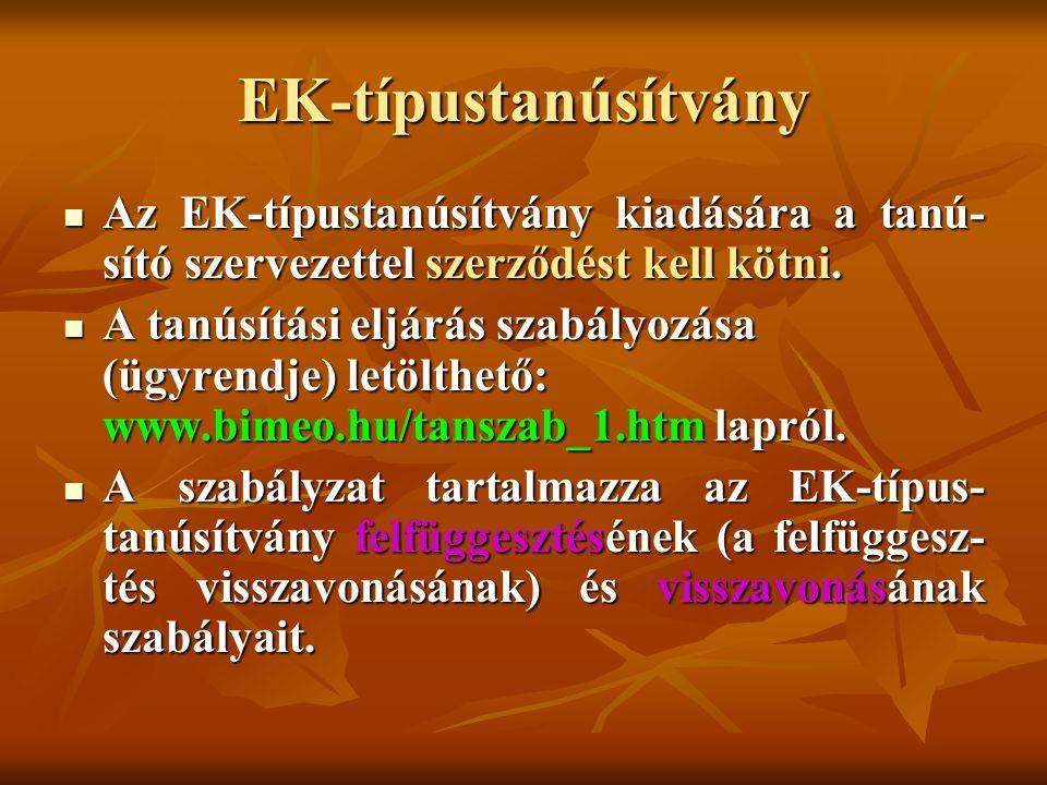 EK-típustanúsítvány Az EK-típustanúsítvány kiadására a tanú- sító szervezettel szerződést kell kötni. Az EK-típustanúsítvány kiadására a tanú- sító sz
