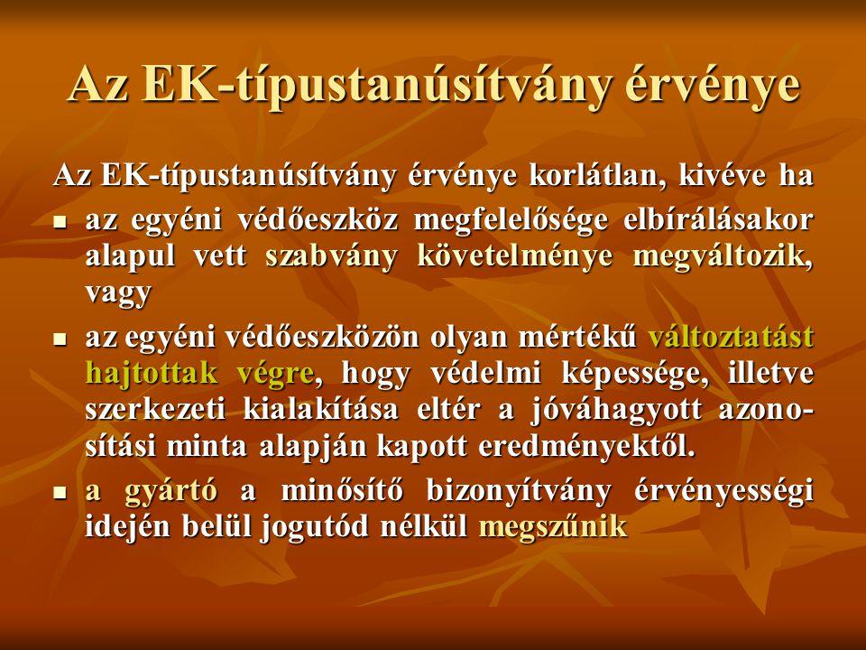Az EK-típustanúsítvány érvénye Az EK-típustanúsítvány érvénye korlátlan, kivéve ha az egyéni védőeszköz megfelelősége elbírálásakor alapul vett szabvá