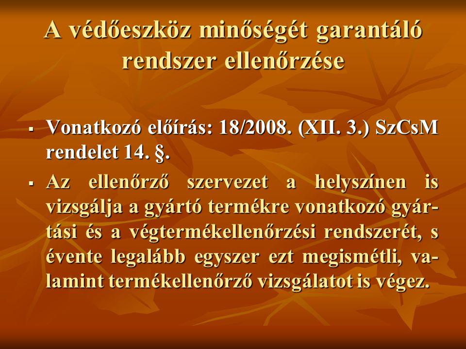 A védőeszköz minőségét garantáló rendszer ellenőrzése  Vonatkozó előírás: 18/2008. (XII. 3.) SzCsM rendelet 14. §.  Az ellenőrző szervezet a helyszí