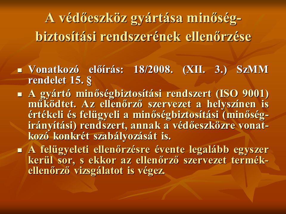 A védőeszköz gyártása minőség- biztosítási rendszerének ellenőrzése Vonatkozó előírás: 18/2008. (XII. 3.) SzMM rendelet 15. § Vonatkozó előírás: 18/20