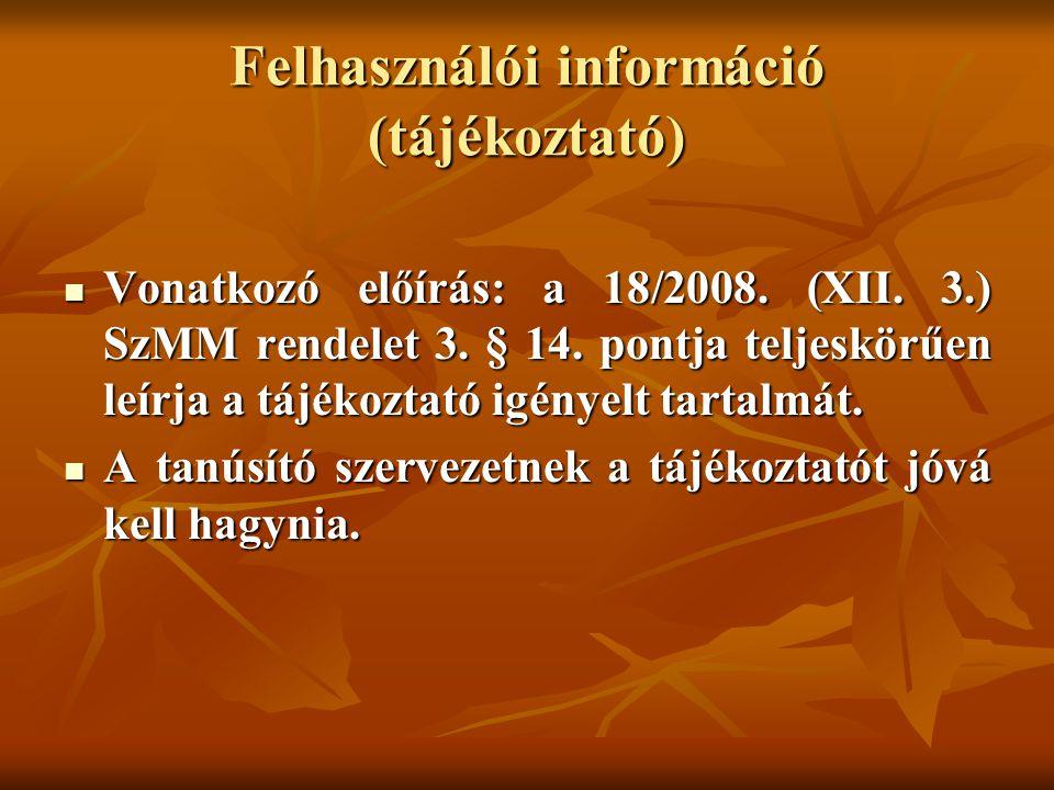 Felhasználói információ (tájékoztató) Vonatkozó előírás: a 18/2008. (XII. 3.) SzMM rendelet 3. § 14. pontja teljeskörűen leírja a tájékoztató igényelt