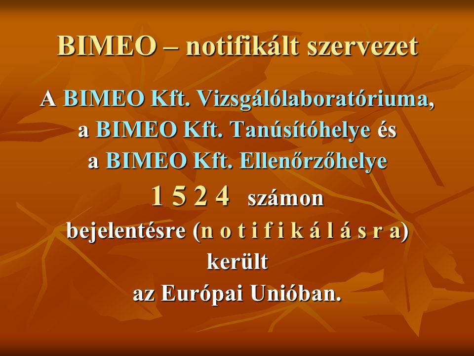 BIMEO – notifikált szervezet A BIMEO Kft. Vizsgálólaboratóriuma, a BIMEO Kft. Tanúsítóhelye és a BIMEO Kft. Ellenőrzőhelye 1 5 2 4 számon bejelentésre