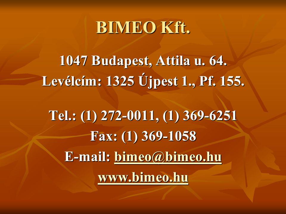 BIMEO Kft. 1047 Budapest, Attila u. 64. Levélcím: 1325 Újpest 1., Pf. 155. Tel.: (1) 272-0011, (1) 369-6251 Fax: (1) 369-1058 E-mail: bimeo@bimeo.hu b