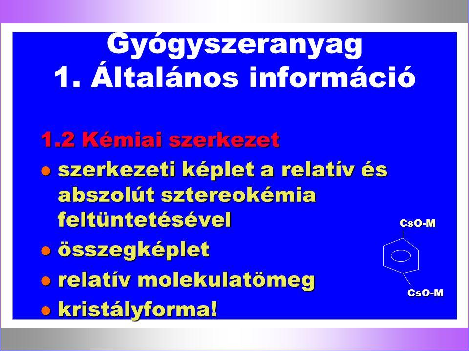 Gyógyszeranyag 1. Általános információ 1.2 Kémiai szerkezet l szerkezeti képlet a relatív és abszolút sztereokémia feltüntetésével l összegképlet l re