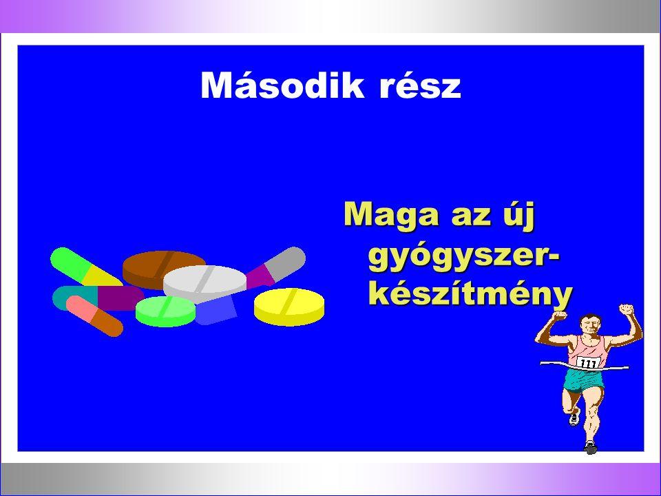 Második rész Maga az új gyógyszer- készítmény