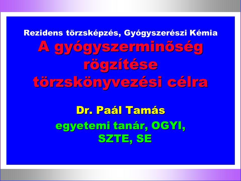 A gyógyszerminõség rögzítése törzskönyvezési célra Rezidens törzsképzés, Gyógyszerészi Kémia A gyógyszerminõség rögzítése törzskönyvezési célra Dr. Pa
