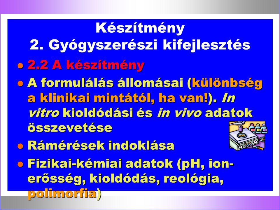 Készítmény 2. Gyógyszerészi kifejlesztés l 2.2 A készítmény l A formulálás állomásai (különbség a klinikai mintától, ha van!). In vitro kioldódási és