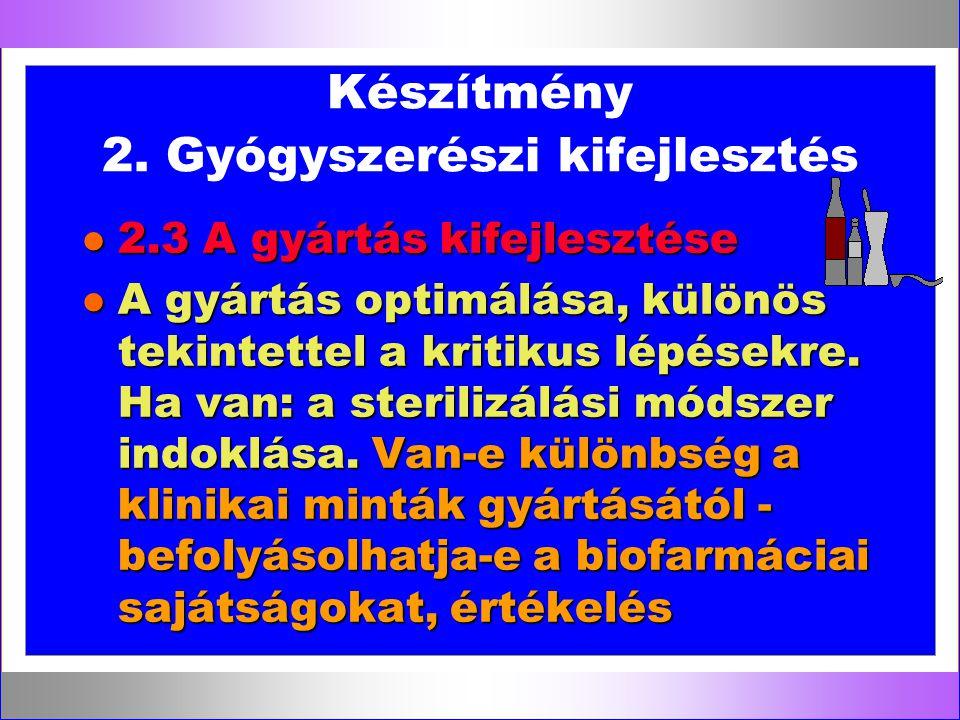 Készítmény 2. Gyógyszerészi kifejlesztés l 2.3 A gyártás kifejlesztése l A gyártás optimálása, különös tekintettel a kritikus lépésekre. Ha van: a ste