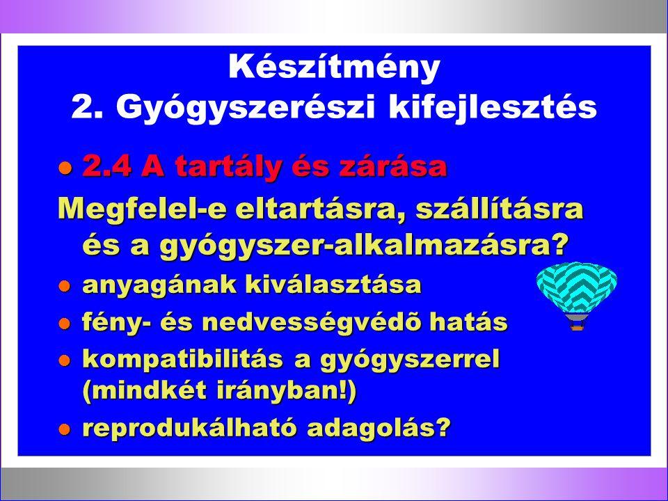 Készítmény 2. Gyógyszerészi kifejlesztés l 2.4 A tartály és zárása Megfelel-e eltartásra, szállításra és a gyógyszer-alkalmazásra? l anyagának kiválas