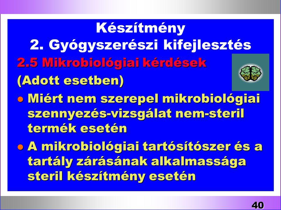 Készítmény 2. Gyógyszerészi kifejlesztés 2.5 Mikrobiológiai kérdések (Adott esetben) l Miért nem szerepel mikrobiológiai szennyezés-vizsgálat nem-ster