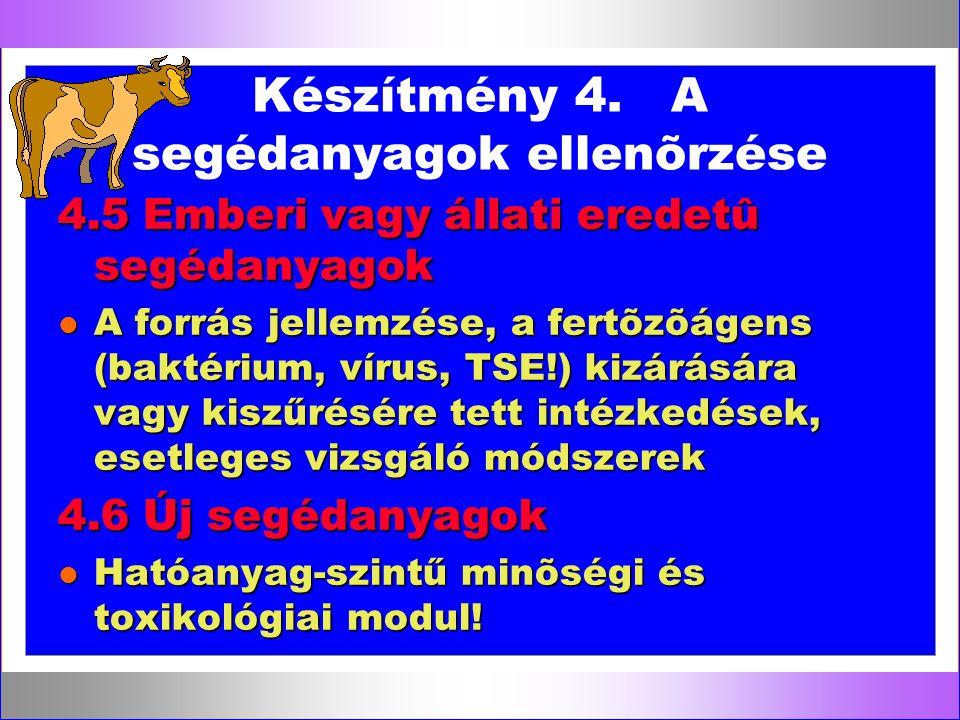 Készítmény 4. A segédanyagok ellenõrzése 4.5 Emberi vagy állati eredetû segédanyagok l A forrás jellemzése, a fertõzõágens (baktérium, vírus, TSE!) ki