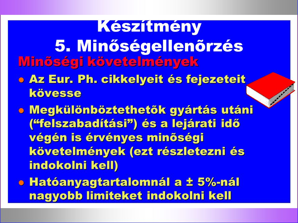 """Készítmény 5. Minőségellenõrzés Minõségi követelmények l Az Eur. Ph. cikkelyeit és fejezeteit kövesse l Megkülönböztethetõk gyártás utáni (""""felszabadí"""