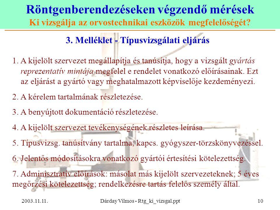 Röntgenberendezéseken végzendő mérések Ki vizsgálja az orvostechnikai eszközök megfelelőségét? 2003.11.11.Dárday Vilmos - Rtg_ki_vizsgal.ppt10 3. Mell